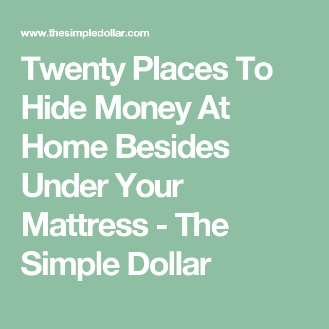 Twenty Places To Hide Money At Home Besides Under Your Mattress - The Simple Dollar