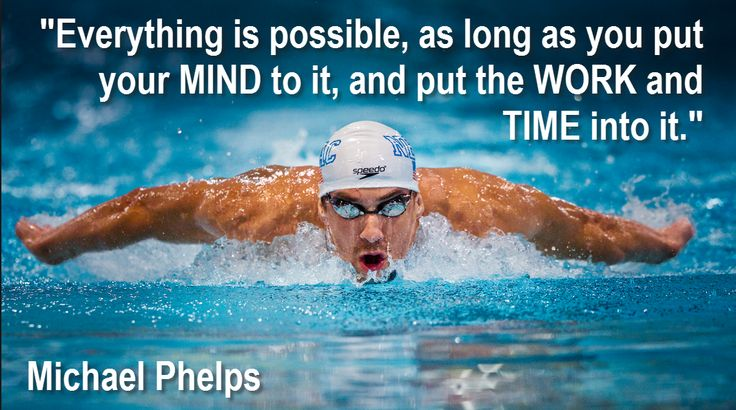 """""""Everything is possible, as long as you put your mind to it and put the work and time into it."""" Michael Phelps"""