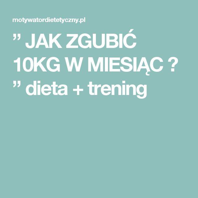 """"""" JAK ZGUBIĆ 10KG W MIESIĄC ? """" dieta + trening"""