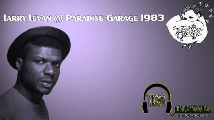 Larry Levan @ Paradise Garage (1983): when house music was indisputably house music.