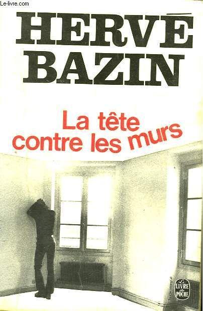La tête contre les murs Hervé Bazin