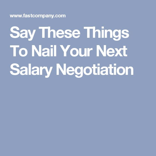 Say These Things To Nail Your Next Salary Negotiation