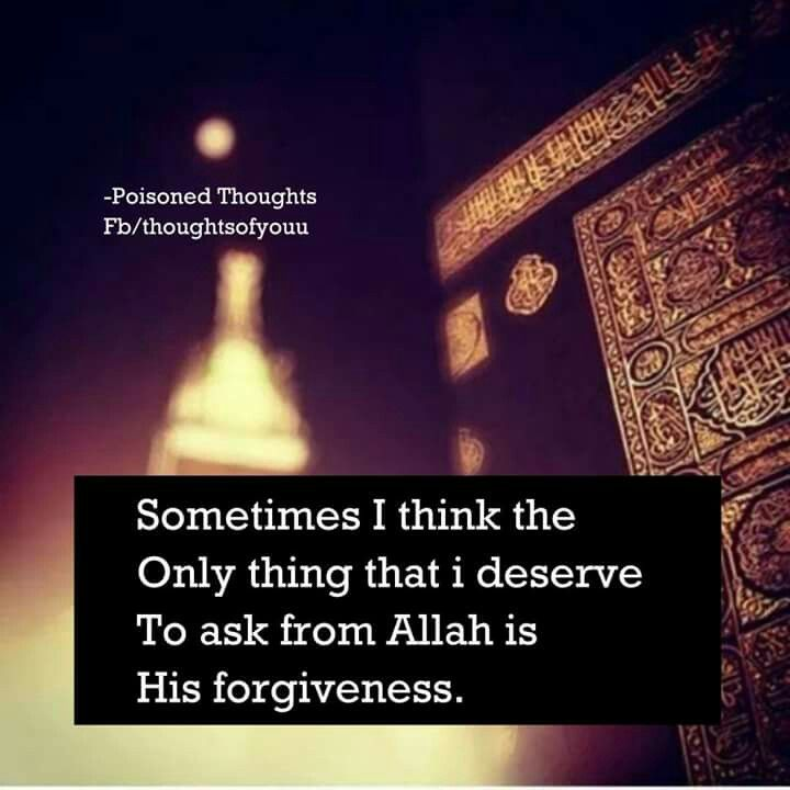 Islamic Quotes About Peace: Forgive Me Ya Allah. Sometimes I Don't Deserve To Ask