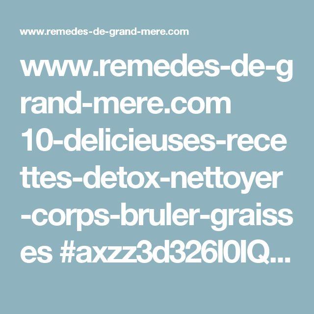 www.remedes-de-grand-mere.com 10-delicieuses-recettes-detox-nettoyer-corps-bruler-graisses #axzz3d326l0IQ?theme_switch_width=320