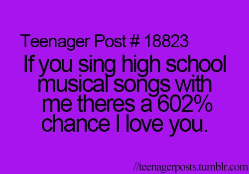 Teenager Posts | or pretty much any song like seriously let's sing together if you don't like HSM then I feel sorry for you