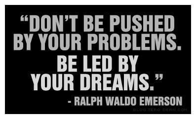 Motivation Monday: Don't be pushed by your problems. Be led by your dreams. ~Ralph Waldo EmersonInspiration, Dreams Big, Led, Workout Fit, Ralph Waldo Emerson, Living, Weights Loss, Love Quotes, Dreams Quotes