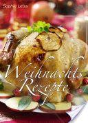 Weihnachtsrezepte - Verwöhn-Ideen für festliche Menüs - Vorspeisen, Hauptgerichte, Desserts. Weihnachten wird lecker! Festliche Rezepte für Ihr Weihnachtsmenü