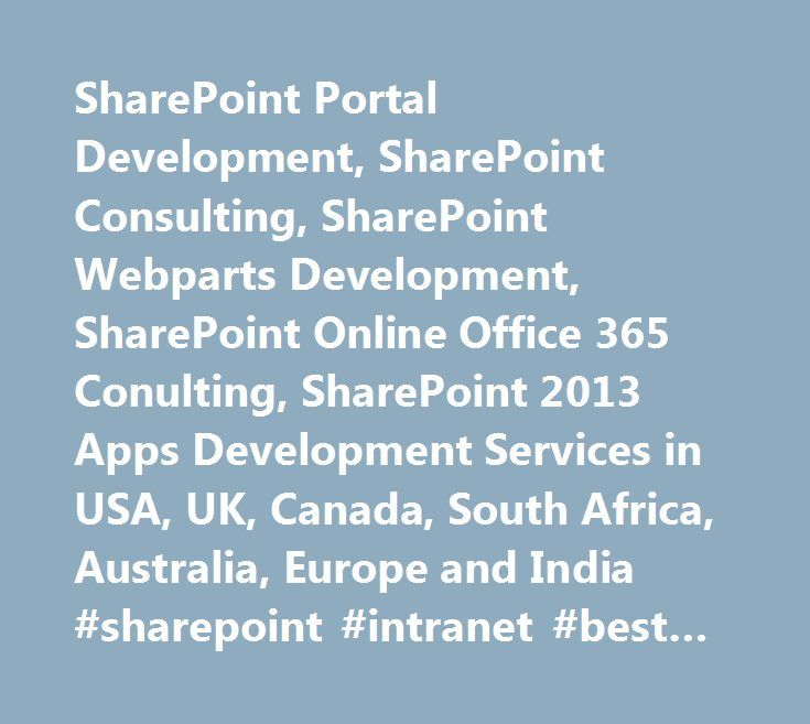 SharePoint Portal Development, SharePoint Consulting, SharePoint Webparts Development, SharePoint Online Office 365 Conulting, SharePoint 2013 Apps Development Services in USA, UK, Canada, South Africa, Australia, Europe and India #sharepoint #intranet #best #practices http://botswana.remmont.com/sharepoint-portal-development-sharepoint-consulting-sharepoint-webparts-development-sharepoint-online-office-365-conulting-sharepoint-2013-apps-development-services-in-usa-uk-canada-south-afric/  #…