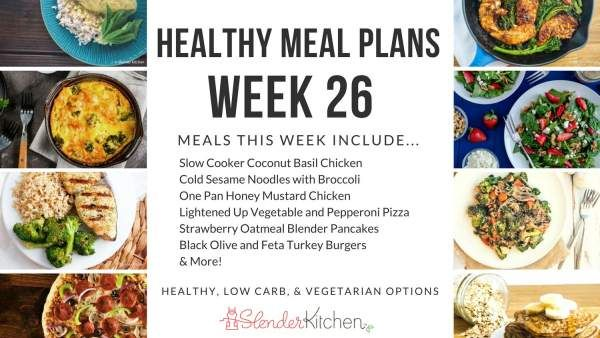 healthy meal plans week 26 the slender kitchen meals