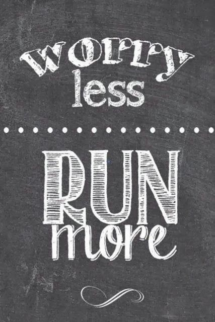 Run more, worry less....