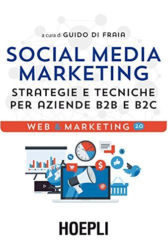 Social Media Marketing: Strategie e tecniche per aziende B2B e B2C di [Fraia, Guido Di]