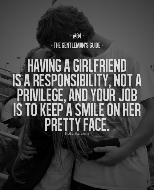 gentleman's guide #84 - having a girlfriend is a responsibility, not a privilege, and your job is to keep a smile on her pretty face
