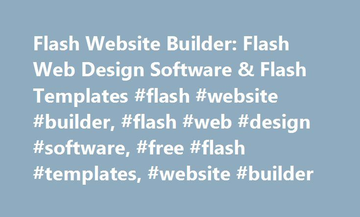 Flash Website Builder: Flash Web Design Software & Flash Templates #flash #website #builder, #flash #web #design #software, #free #flash #templates, #website #builder http://louisiana.nef2.com/flash-website-builder-flash-web-design-software-flash-templates-flash-website-builder-flash-web-design-software-free-flash-templates-website-builder/  # World's Favorite Flash Site Builder! Awards See Our Products Listed On Top Sites with Top Ratings! Zero knowledge of programming required to create…