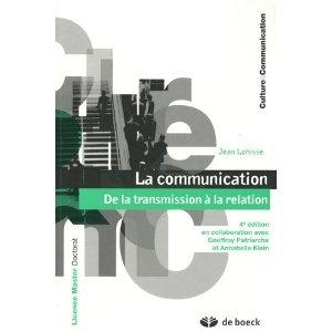 La communication : De la transmission à la relation: Jean Lohisse, Geoffroy Patriarche, Annabelle Klein