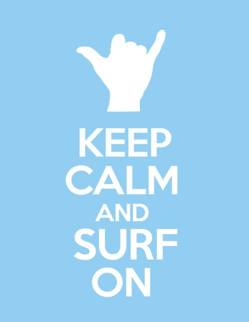 Keep Calm and Surf On.