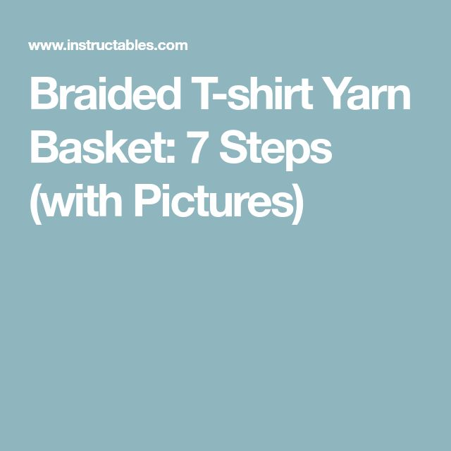 Braided T-shirt Yarn Basket: 7 Steps (with Pictures)