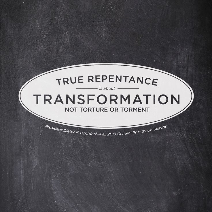 """""""True repentance is about transformation, not torture or torment."""" President Dieter F. Uchtdorf #ldsconf #repentance"""
