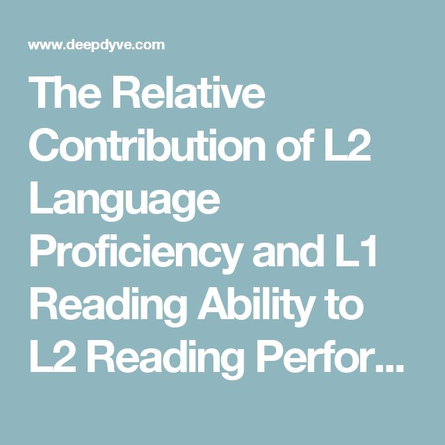 The Relative Contribution of L2 Language Proficiency and L1 Reading Ability to L2 Reading Performance: A Test of the Threshold Hypothesis in an EFL Context | DeepDyve