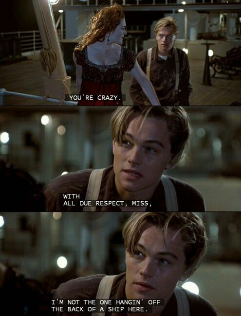 Titanic. ❤ laughed hard at this part :D