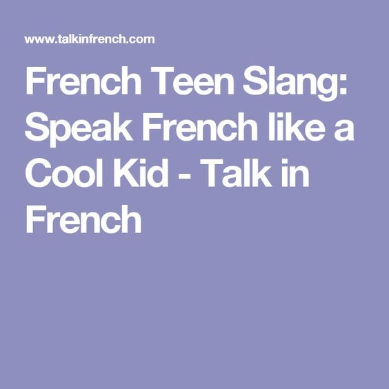 French Teen Slang: Speak French like a Cool Kid - Talk in French