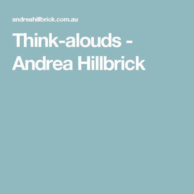 Think-alouds - Andrea Hillbrick