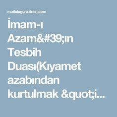 """İmam-ı Azam'ın Tesbih Duası(Kıyamet azabından kurtulmak """"için"""