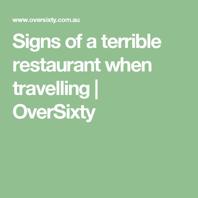 Signs of a terrible restaurant when travelling | OverSixty