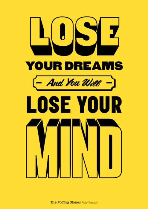 """""""Lose your dreams and you will lose your mind."""" Ruby Tuesday by The Rolling Stones"""