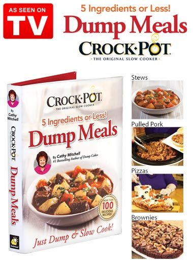Make dinner easier with Crock-Pot Dump Meals Cookbook, As Seen on TV. It's packed with over 100 mouthwatering recipes to make in your Crock Pot. Each recipe uses just five simple ingredients and takes mere minutes to prepare.