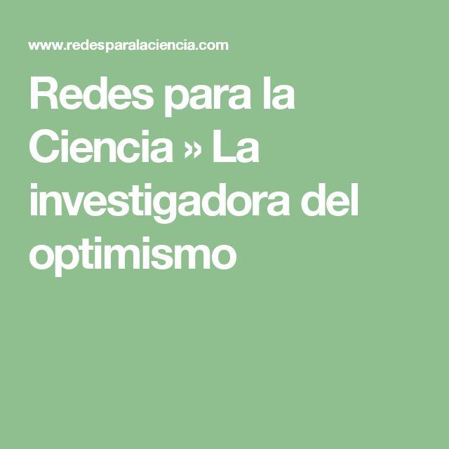 Redes para la Ciencia » La investigadora del optimismo