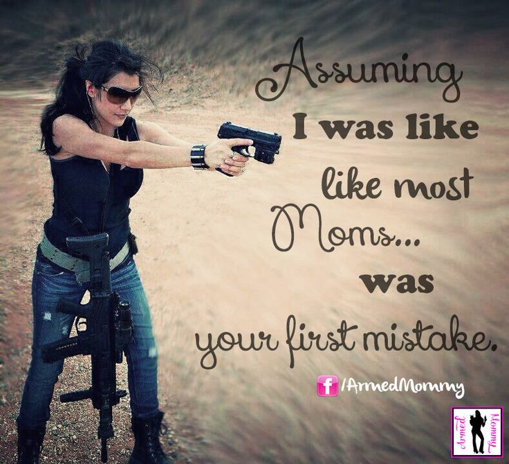 Women And Guns Quotes: 25 Best Armed Mommy's Memes Images On Pinterest