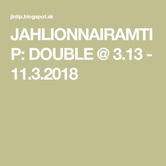 JAHLIONNAIRAMTIP: DOUBLE @ 3.13 - 11.3.2018