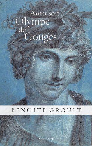 Ainsi soit Olympe de Gouges: La déclaration des droits de la femme et autres textes politiques de Benoîte Groult, http://www.amazon.fr/dp/2246804132/ref=cm_sw_r_pi_dp_2qv.rb1ZSRVKT