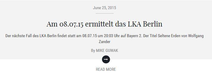 Am 08.07.15 ermittelt das LKA Berlin  Der nächste Fall des LKA Berlin findet statt am 08.07.15 um 20:03 Uhr auf Bayern 2. Der Titel Seltene Erden von Wolfgang Zander