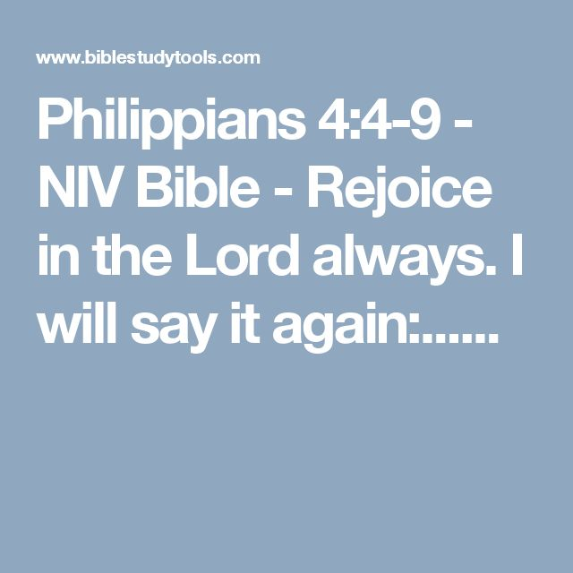 Philippians 4:4-9 - NIV Bible - Rejoice in the Lord always. I will say it again:......