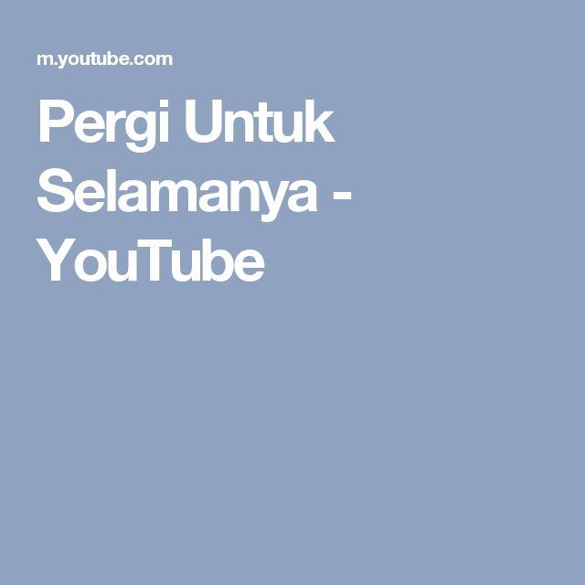 Pergi Untuk Selamanya - YouTube