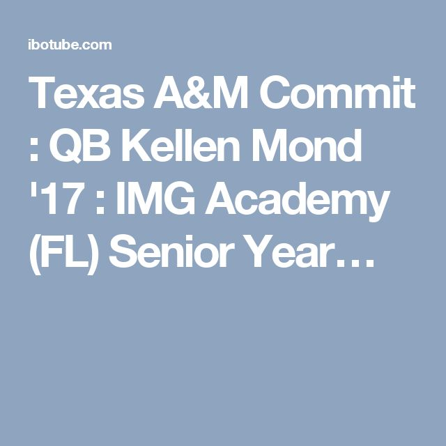 Texas A&M Commit : QB Kellen Mond '17 : IMG Academy (FL) Senior Year…