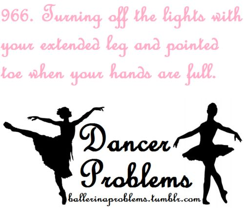 Dancer Problems- all the time :D