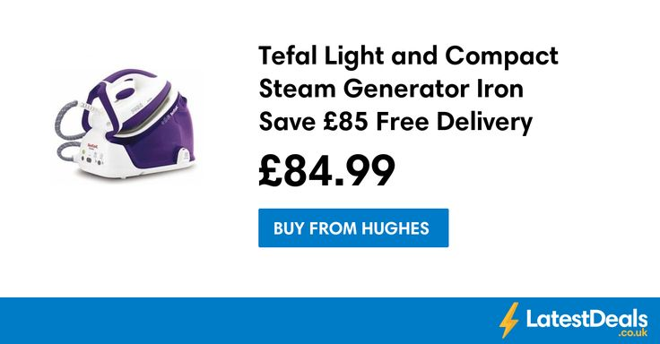 Tefal Light and Compact Steam Generator Iron Save £85 Free Delivery, £84.99 at Hughes