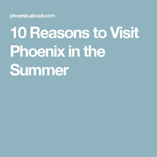 10 Reasons to Visit Phoenix in the Summer