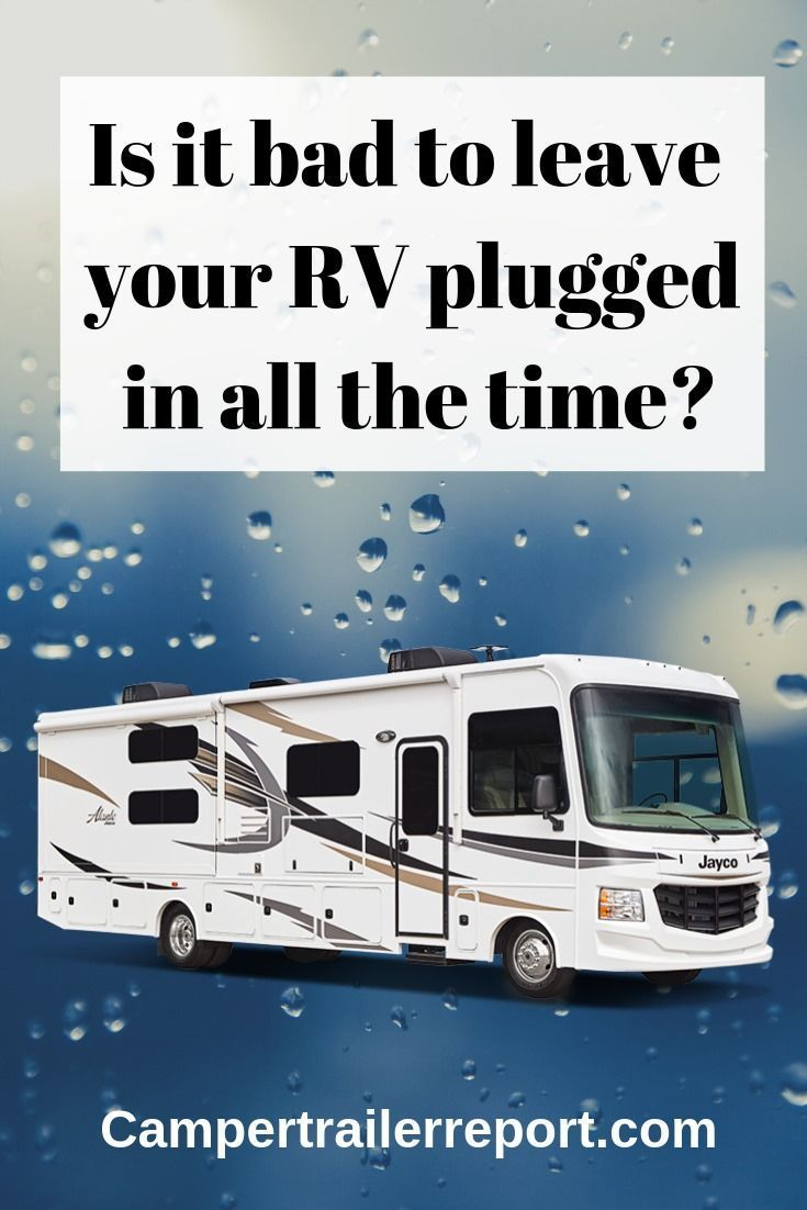 Is It Bad To Leave Your Rv Plugged In All The Time