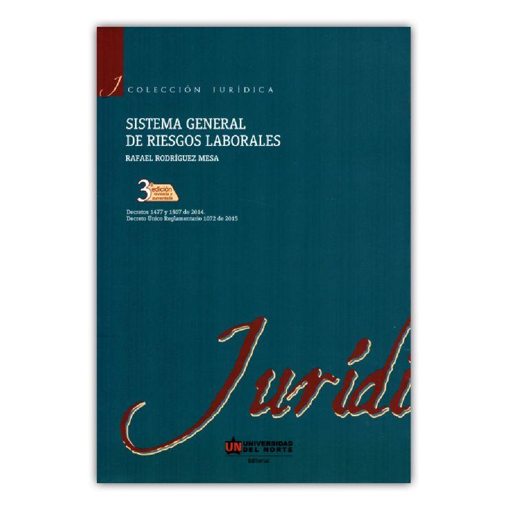 Sistema general de riesgos laborales – Rafael Rodríguez Mesa – Universidad del Norte www.librosyeditores.com Editores y distribuidores.