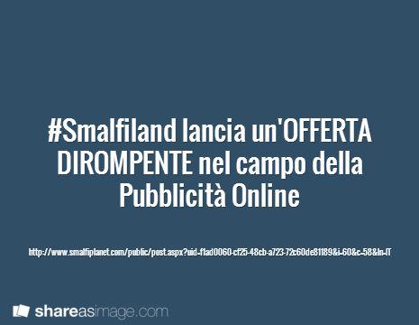 #Smalfiland lancia un'OFFERTA DIROMPENTE nel campo della Pubblicità Online / http://www.smalfiplanet.com/public/post.aspx?uid=f1ad0060-cf25-48cb-a723-72c60de81189&i=60&c=58&ln=IT