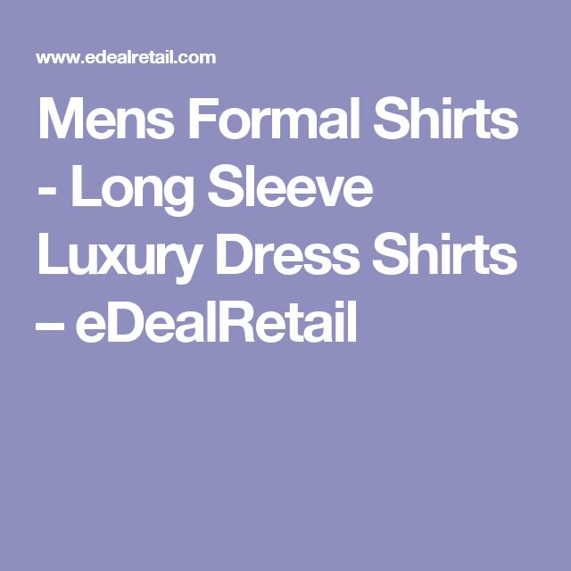 Mens Formal Shirts - Long Sleeve Luxury Dress Shirts – eDealRetail