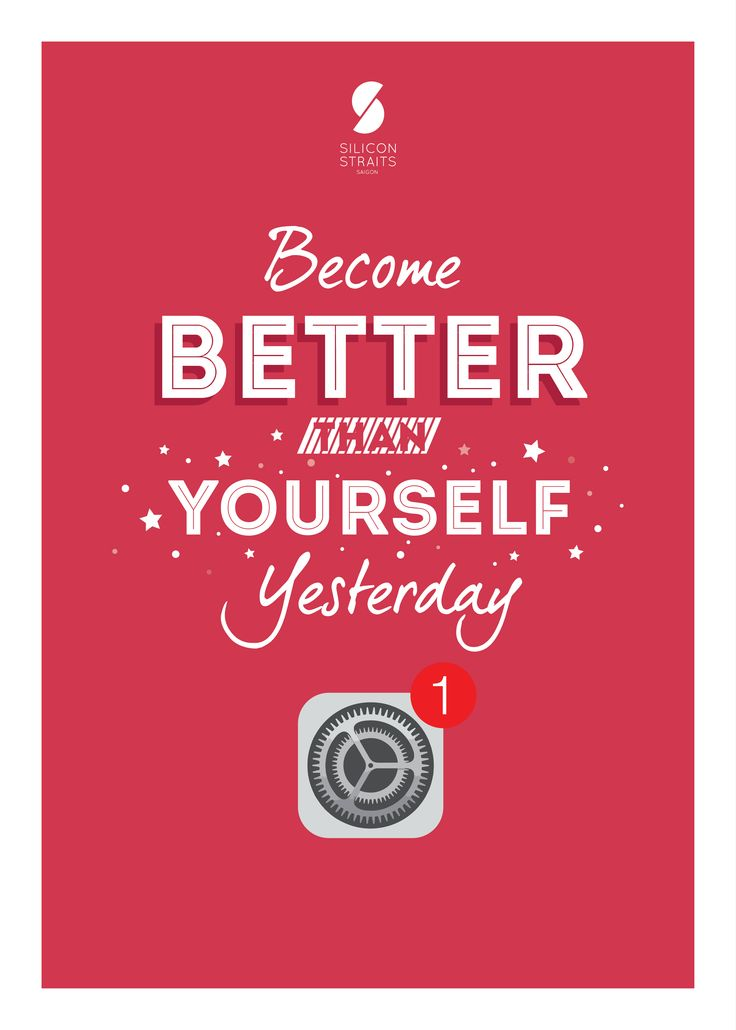 "Become Better Than Yourself Yesterday  ""It's not about being the best. It's about being better than you were yesterday."""