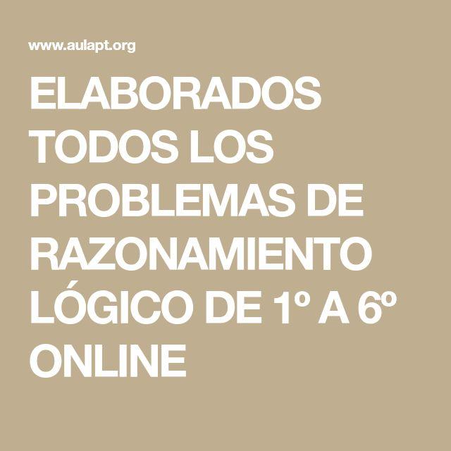 ELABORADOS TODOS LOS PROBLEMAS DE RAZONAMIENTO LÓGICO DE 1º A 6º ONLINE