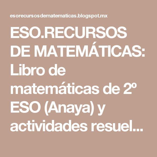 ESO.RECURSOS DE MATEMÁTICAS: Libro de matemáticas de 2º ESO (Anaya) y actividades resueltas