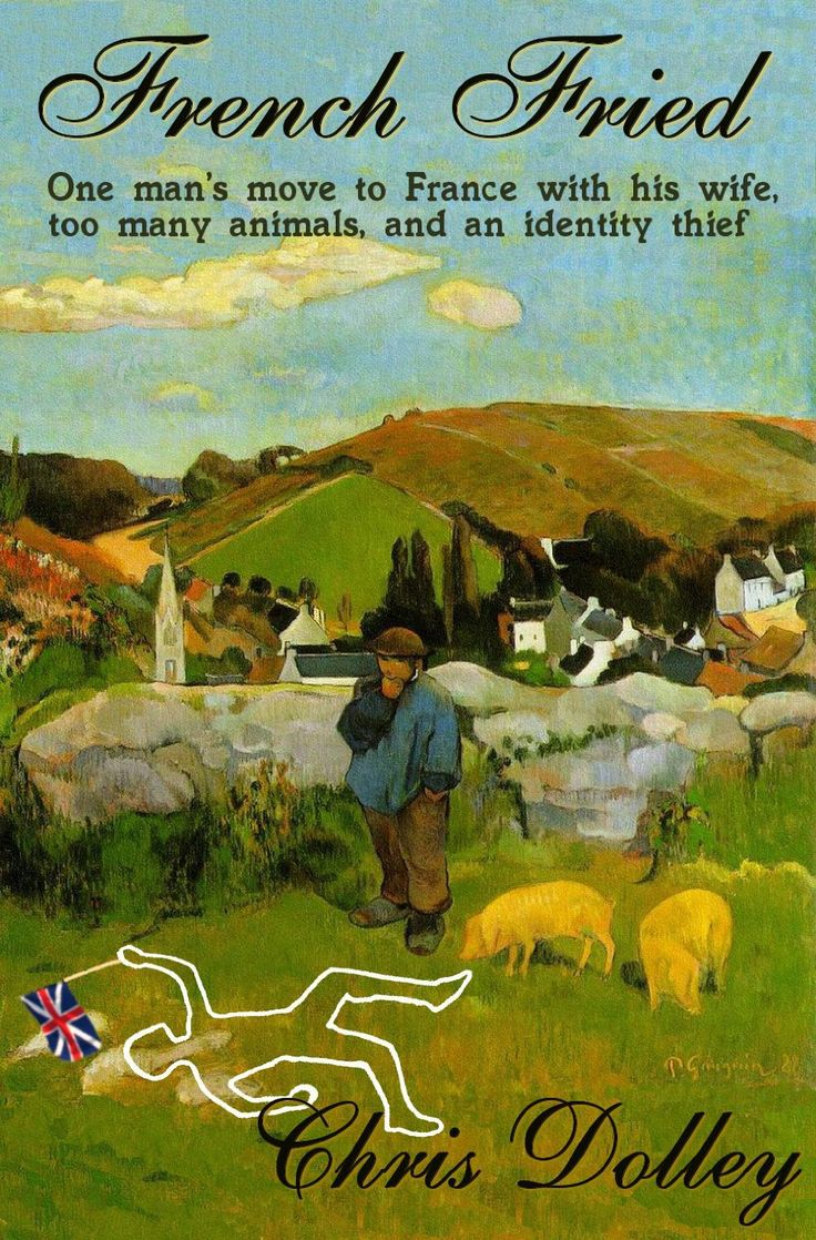 French Fried: one man's move to France with too many animals and an identity thief  by Chris Dolley ($1.23)