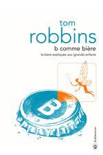 B comme bière de Tom Robbins / Editions Gallmeister /  La bière expliquée aux (grands) enfants.