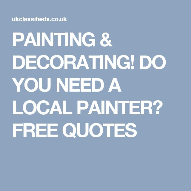PAINTING & DECORATING! DO YOU NEED A LOCAL PAINTER? FREE QUOTES